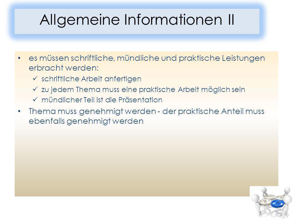 Allgemeine Informationen II es müssen schriftliche, mündliche und praktische Leistungen erbracht werden: schriftliche Arbeit anfertigen zu jedem Thema