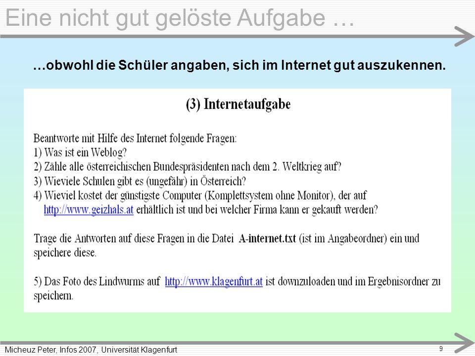 Micheuz Peter, Infos 2007, Universität Klagenfurt 9 Eine nicht gut gelöste Aufgabe … …obwohl die Schüler angaben, sich im Internet gut auszukennen.