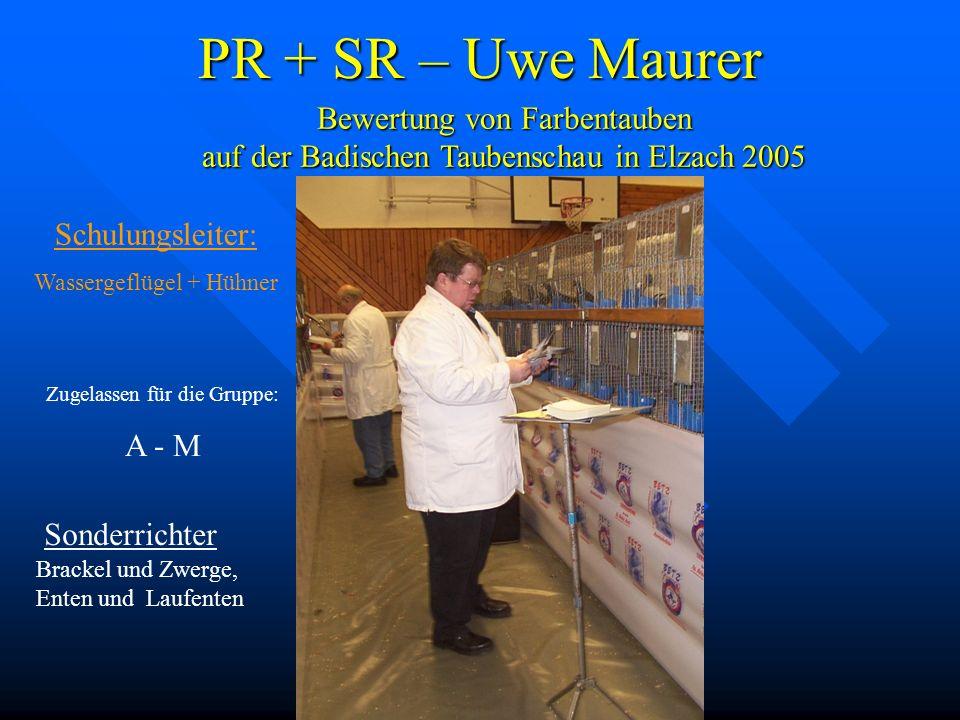 PR + SR – Uwe Maurer Sonderrichter Brackel und Zwerge, Enten und Laufenten Bewertung von Farbentauben auf der Badischen Taubenschau in Elzach 2005 Zug