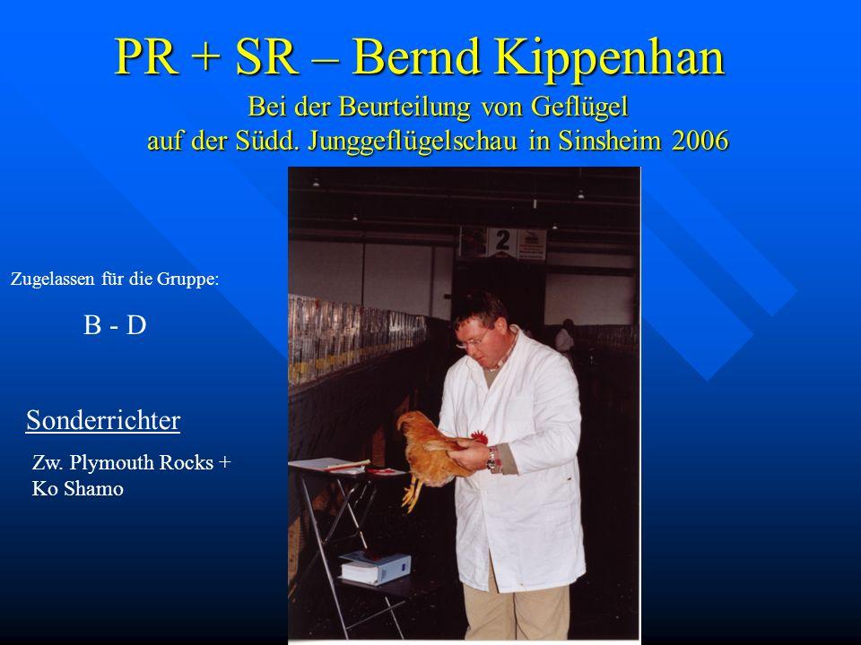 PR + SR – Bernd Kippenhan Bei der Beurteilung von Geflügel auf der Südd. Junggeflügelschau in Sinsheim 2006 Zugelassen für die Gruppe: B - D Sonderric