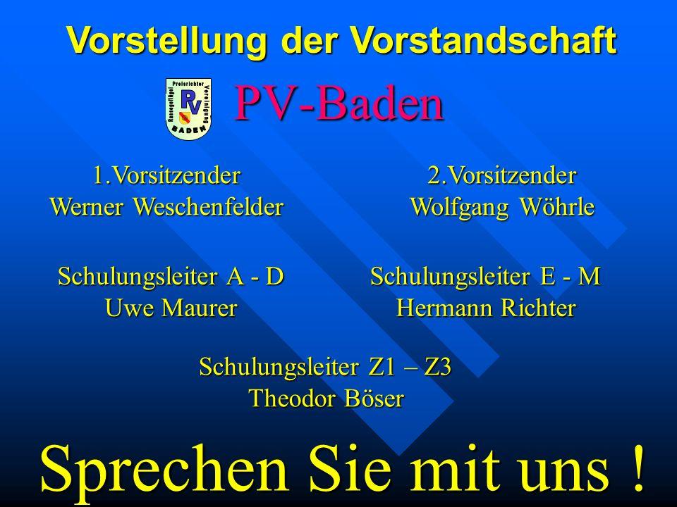 PV-Baden 1.Vorsitzender Werner Weschenfelder Vorstellung der Vorstandschaft 2.Vorsitzender Wolfgang Wöhrle Schulungsleiter A - D Uwe Maurer Schulungsl