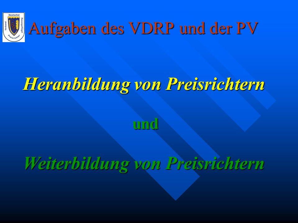 und Heranbildung von Preisrichtern Weiterbildung von Preisrichtern Aufgaben des VDRP und der PV