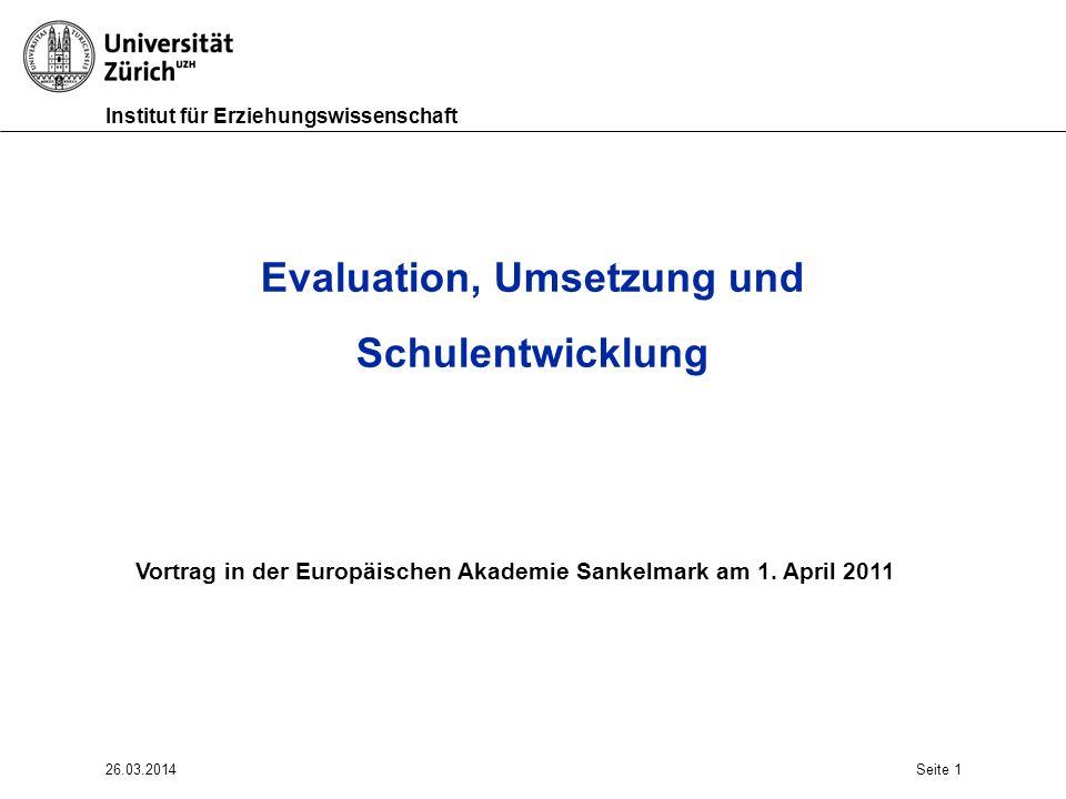 Institut für Erziehungswissenschaft 26.03.2014Seite 1 Evaluation, Umsetzung und Schulentwicklung Vortrag in der Europäischen Akademie Sankelmark am 1.