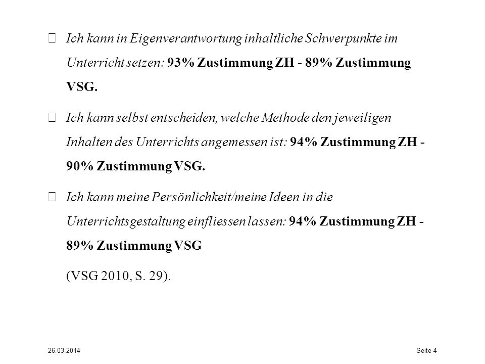 Ich kann in Eigenverantwortung inhaltliche Schwerpunkte im Unterricht setzen: 93% Zustimmung ZH - 89% Zustimmung VSG.