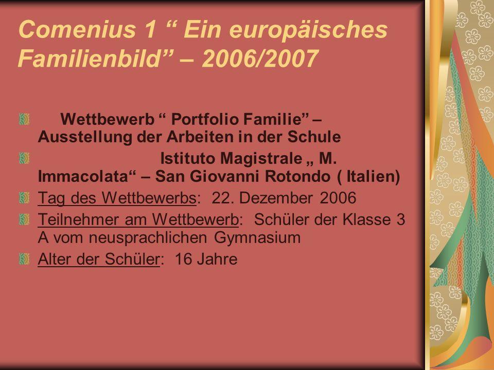 Comenius 1 Ein europäisches Familienbild – 2006/2007 Wettbewerb Portfolio Familie – Ausstellung der Arbeiten in der Schule Istituto Magistrale M. Imma