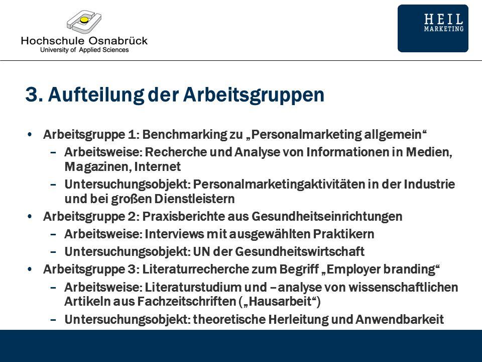 3. Aufteilung der Arbeitsgruppen Arbeitsgruppe 1: Benchmarking zu Personalmarketing allgemein –Arbeitsweise: Recherche und Analyse von Informationen i