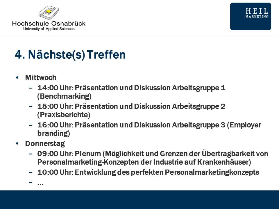 4. Nächste(s) Treffen Mittwoch –14:00 Uhr: Präsentation und Diskussion Arbeitsgruppe 1 (Benchmarking) –15:00 Uhr: Präsentation und Diskussion Arbeitsg