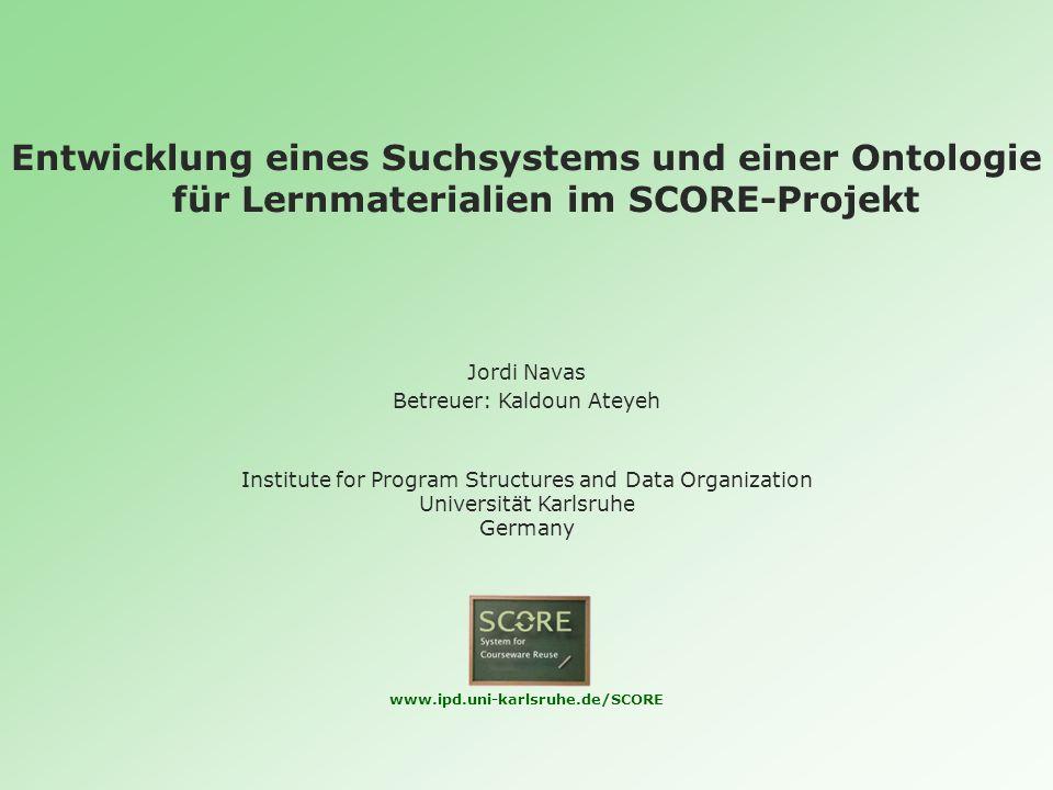 Entwicklung eines Suchsystems und einer Ontologie für Lernmaterialien im SCORE-Projekt 2/31 Überblick SCORE DIPLOMARBEIT -Problemstellung und Ziele -Lösungsansatz -Implementierung ZUSAMMENFASSUNG AUSBLICK