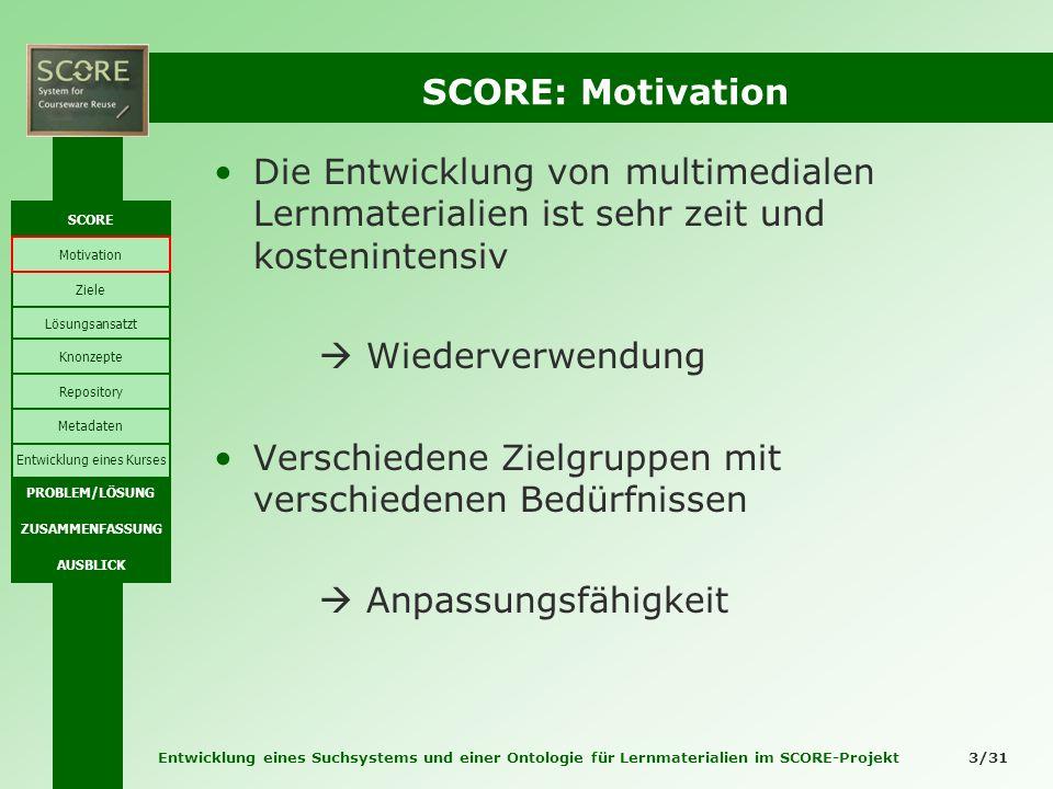 Entwicklung eines Suchsystems und einer Ontologie für Lernmaterialien im SCORE-Projekt 3/31 SCORE: Motivation Die Entwicklung von multimedialen Lernma