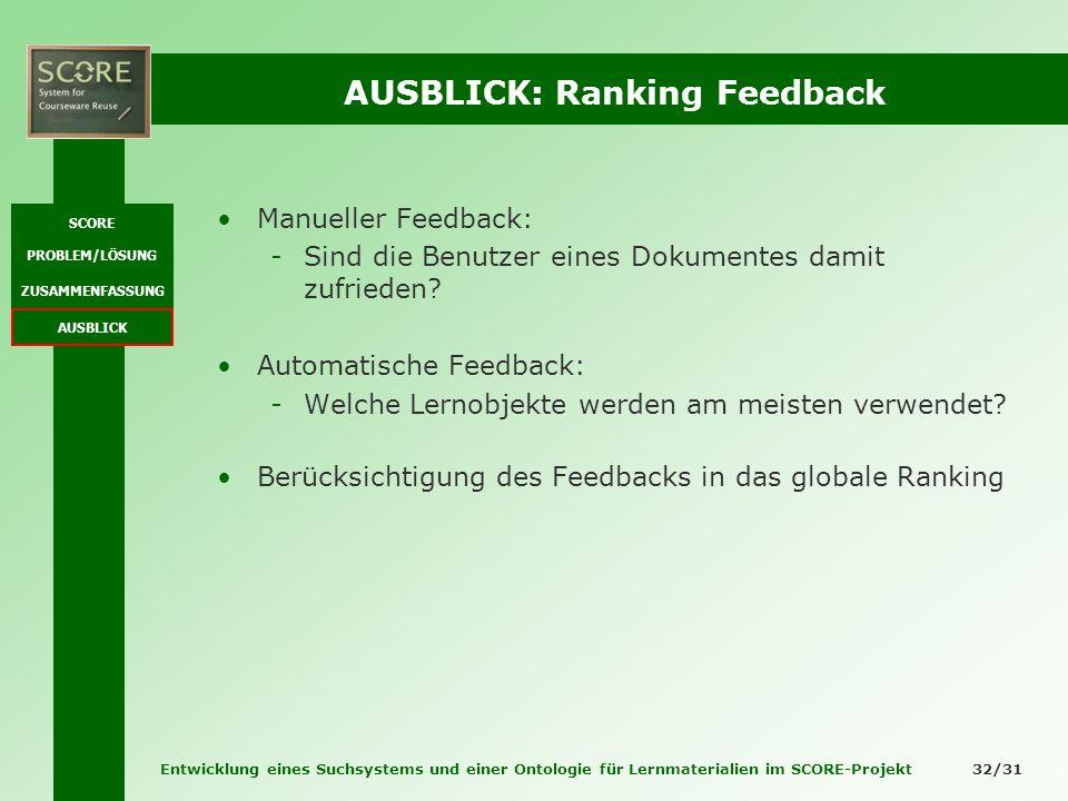 Entwicklung eines Suchsystems und einer Ontologie für Lernmaterialien im SCORE-Projekt 32/31 AUSBLICK: Ranking Feedback Manueller Feedback: -Sind die