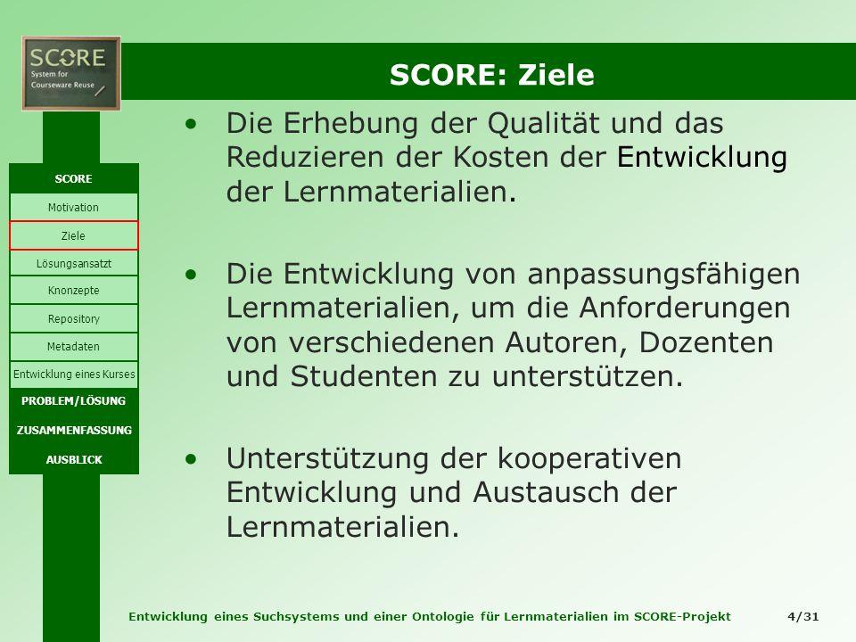 Entwicklung eines Suchsystems und einer Ontologie für Lernmaterialien im SCORE-Projekt 4/31 SCORE: Ziele Die Erhebung der Qualität und das Reduzieren