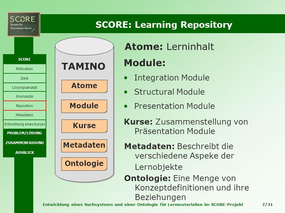 Entwicklung eines Suchsystems und einer Ontologie für Lernmaterialien im SCORE-Projekt 7/31 SCORE: Learning Repository Module Atome Metadaten Module: