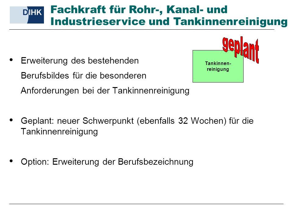 Erweiterung des bestehenden Berufsbildes für die besonderen Anforderungen bei der Tankinnenreinigung Geplant: neuer Schwerpunkt (ebenfalls 32 Wochen)