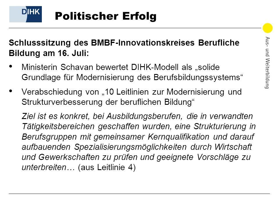 Politischer Erfolg Schlusssitzung des BMBF-Innovationskreises Berufliche Bildung am 16. Juli: Ministerin Schavan bewertet DIHK-Modell als solide Grund