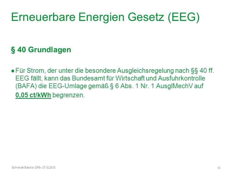 Schneider Electric 10 - CPS– 07.12.2010 Erneuerbare Energien Gesetz (EEG) § 40 Grundlagen Für Strom, der unter die besondere Ausgleichsregelung nach §