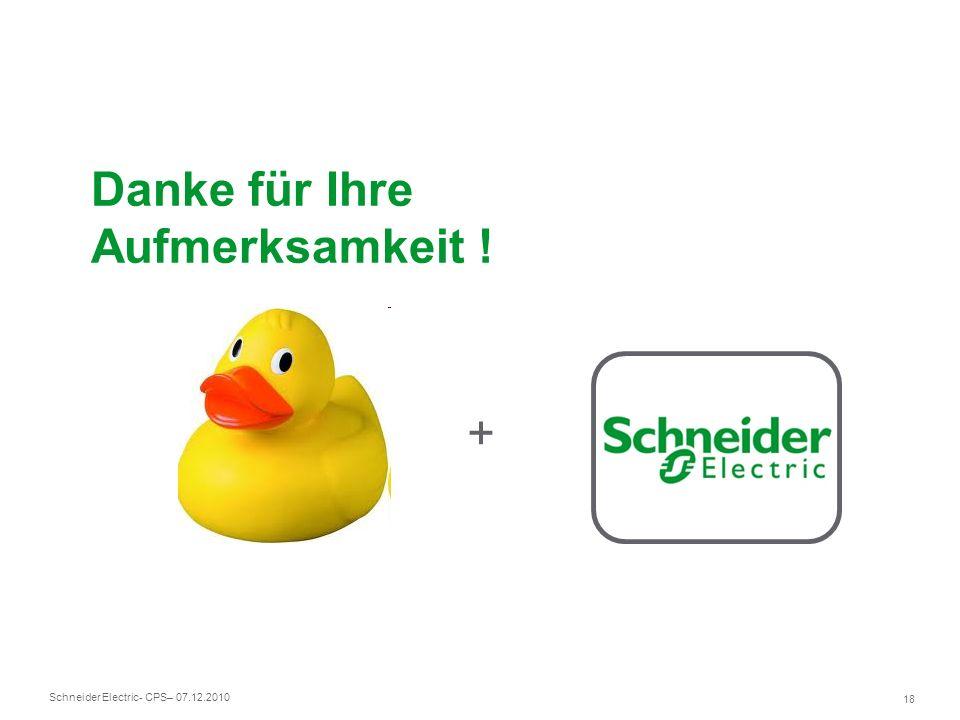 Schneider Electric 18 - CPS– 07.12.2010 Danke für Ihre Aufmerksamkeit ! +