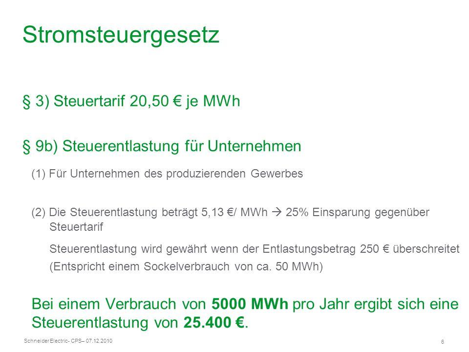 Schneider Electric 6 - CPS– 07.12.2010 Stromsteuergesetz § 3) Steuertarif 20,50 je MWh § 9b) Steuerentlastung für Unternehmen (1) Für Unternehmen des
