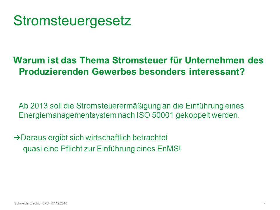 Schneider Electric 7 - CPS– 07.12.2010 Warum ist das Thema Stromsteuer für Unternehmen des Produzierenden Gewerbes besonders interessant? Ab 2013 soll