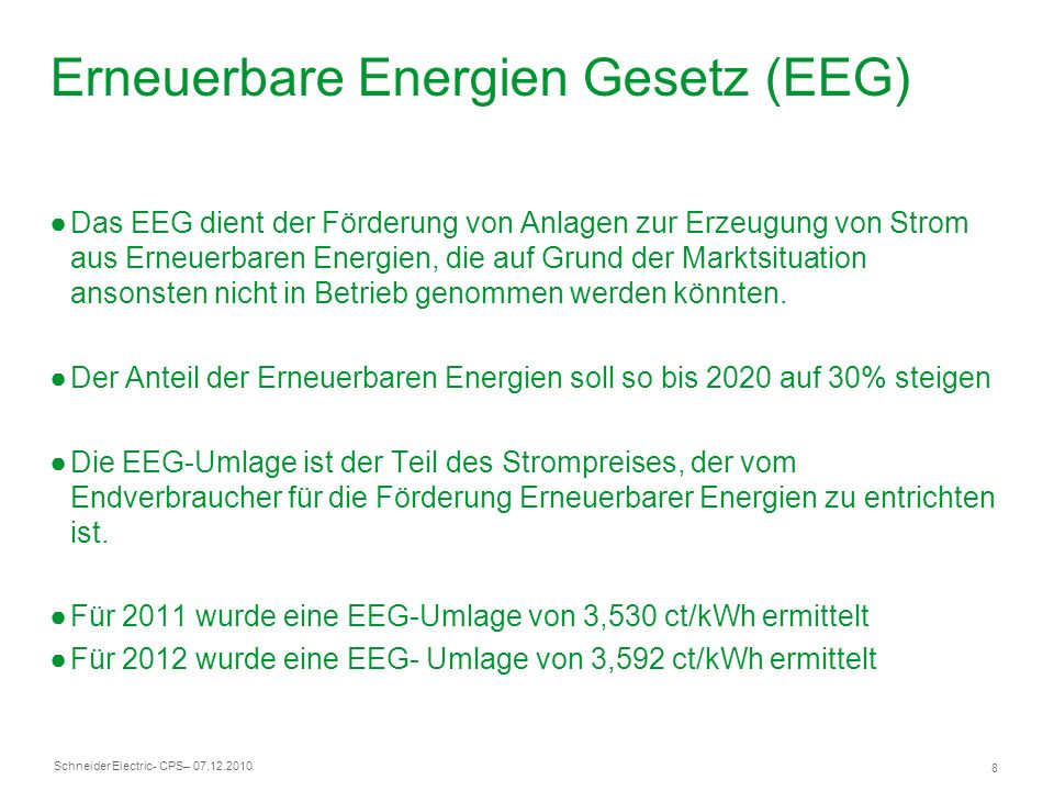Schneider Electric 9 - CPS– 07.12.2010 Erneuerbare Energien Gesetz (EEG) Die Umlage vollzieht sich in vier Stufen 1 Stufe Strom aus erneuerbaren Energien wird zu 100% ins Netz eingespeist und vergütet.