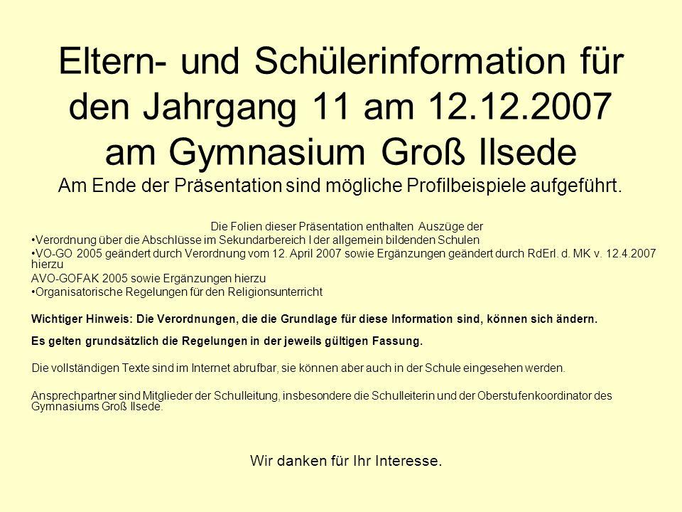 Eltern- und Schülerinformation für den Jahrgang 11 am 12.12.2007 am Gymnasium Groß Ilsede Am Ende der Präsentation sind mögliche Profilbeispiele aufgeführt.