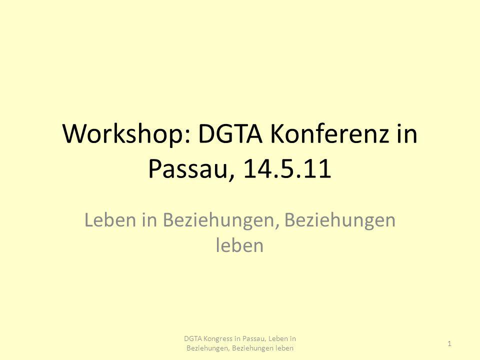 Workshop: DGTA Konferenz in Passau, 14.5.11 Leben in Beziehungen, Beziehungen leben 1 DGTA Kongress in Passau, Leben in Beziehungen, Beziehungen leben