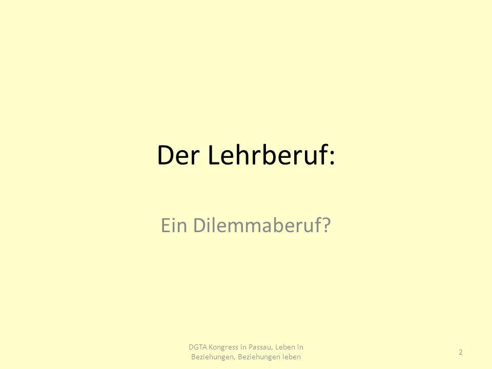 Der Lehrberuf: Ein Dilemmaberuf? 2 DGTA Kongress in Passau, Leben in Beziehungen, Beziehungen leben