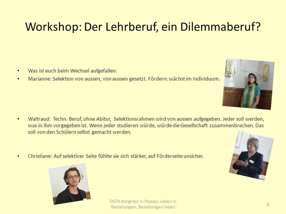 Workshop: Der Lehrberuf, ein Dilemmaberuf? Was ist euch beim Wechsel aufgefallen: Marianne: Selektion von aussen, von aussen gesetzt. Fördern: wächst