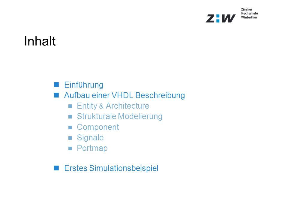 Inhalt nEinführung nAufbau einer VHDL Beschreibung n Entity & Architecture n Strukturale Modelierung n Component n Signale n Portmap nErstes Simulatio