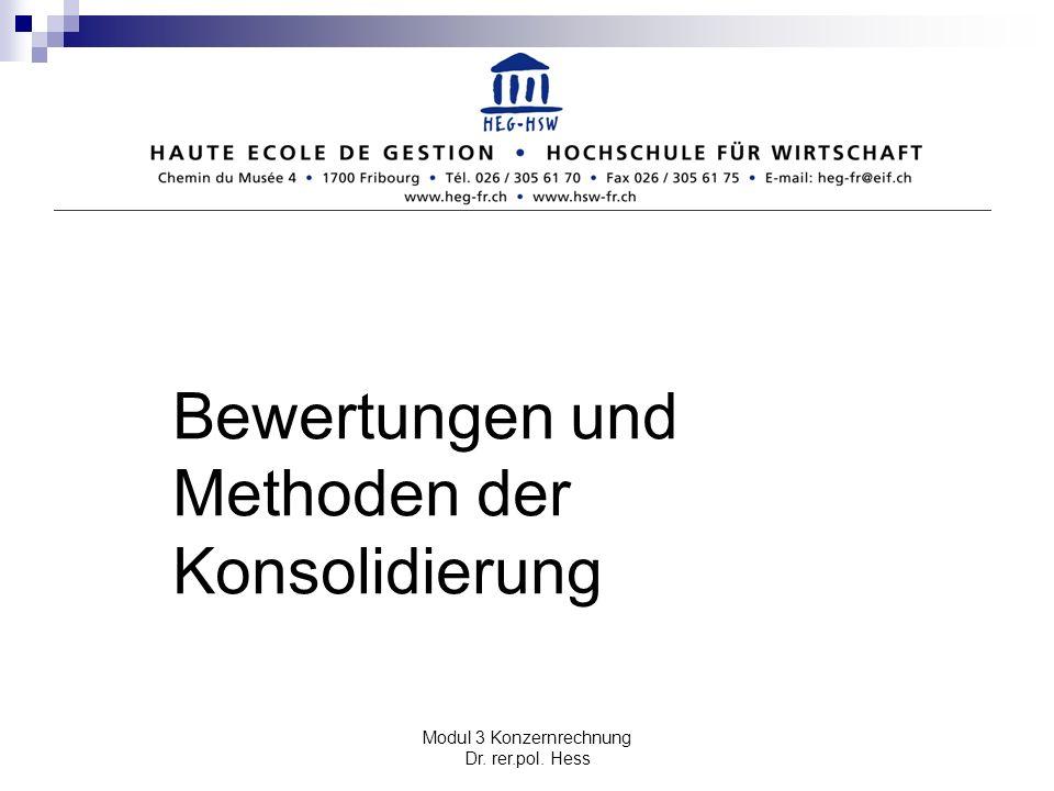 Modul 3 Konzernrechnung Dr. rer.pol. Hess Bewertungen und Methoden der Konsolidierung