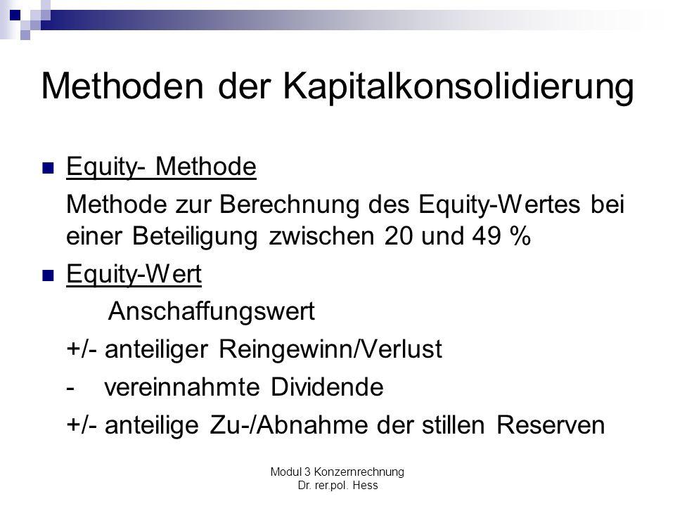 Modul 3 Konzernrechnung Dr. rer.pol. Hess Methoden der Kapitalkonsolidierung Equity- Methode Methode zur Berechnung des Equity-Wertes bei einer Beteil