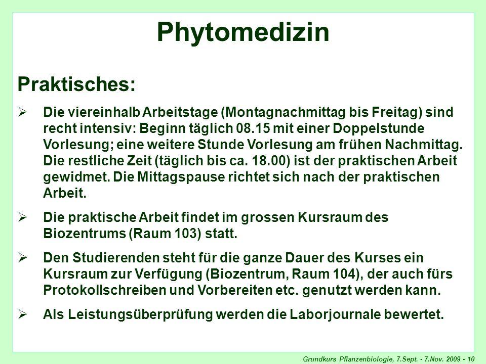 Grundkurs Pflanzenbiologie, 7.Sept. - 7.Nov. 2009 - 10 Phytomedizin, Praktisches Phytomedizin Praktisches: Die viereinhalb Arbeitstage (Montagnachmitt