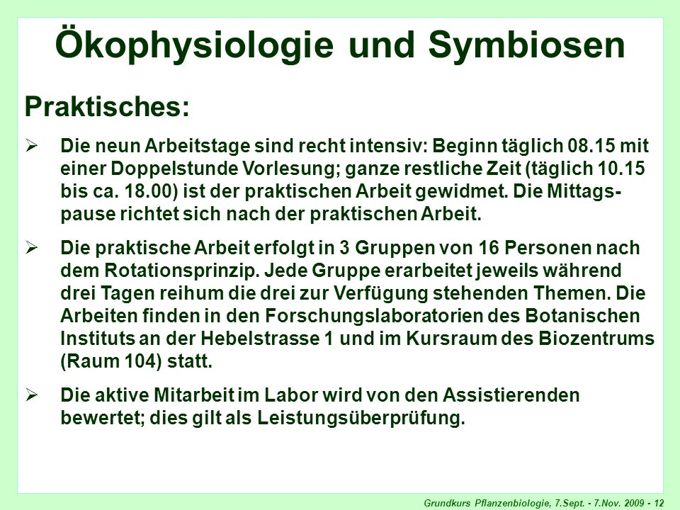 Grundkurs Pflanzenbiologie, 7.Sept. - 7.Nov. 2009 - 12 Ökophysiologie und Symbiosen Praktisches: Die neun Arbeitstage sind recht intensiv: Beginn tägl