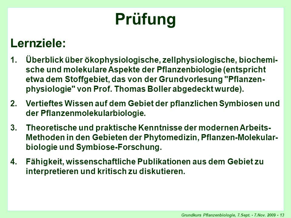 Grundkurs Pflanzenbiologie, 7.Sept. - 7.Nov. 2009 - 13 Prüfung Lernziele: 1.Überblick über ökophysiologische, zellphysiologische, biochemi- sche und m