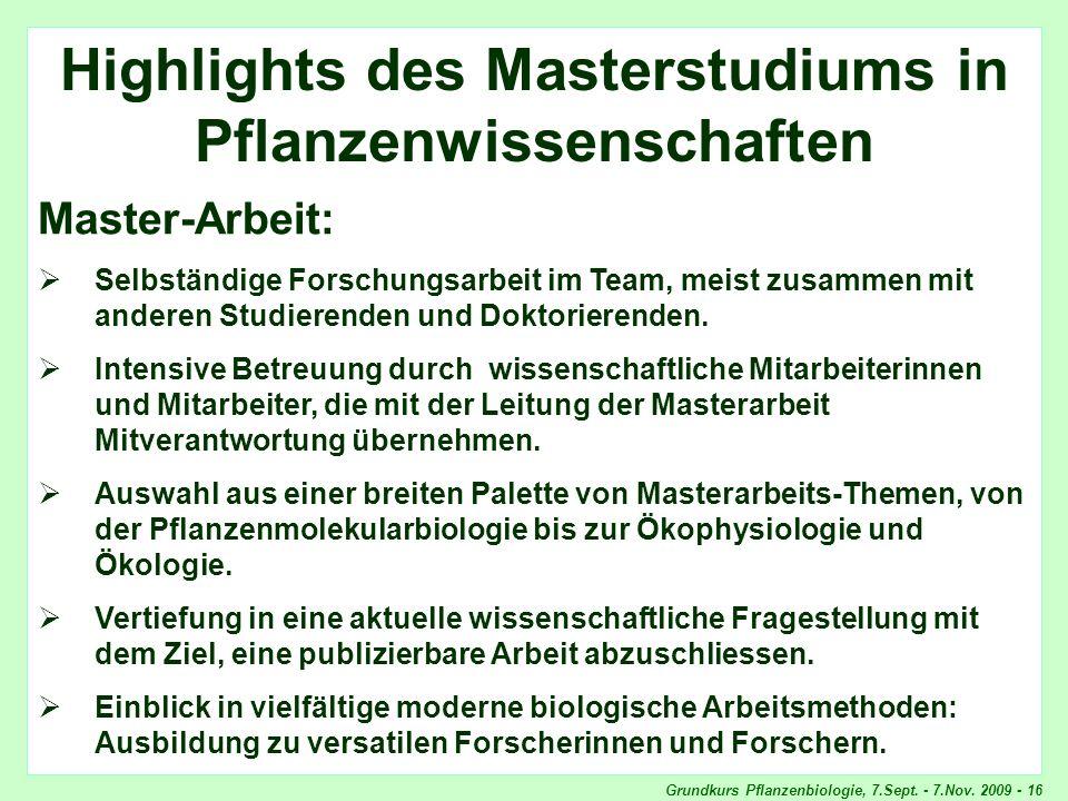 Grundkurs Pflanzenbiologie, 7.Sept. - 7.Nov. 2009 - 16 Highlights Master-Arbeit Highlights des Masterstudiums in Pflanzenwissenschaften Master-Arbeit: