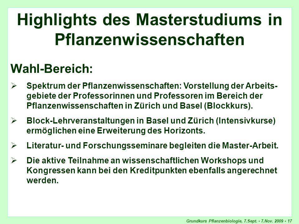 Grundkurs Pflanzenbiologie, 7.Sept. - 7.Nov. 2009 - 17 Highlights Wahlbereich Highlights des Masterstudiums in Pflanzenwissenschaften Wahl-Bereich: Sp