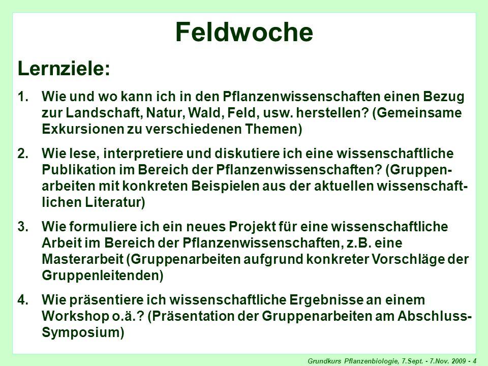 Grundkurs Pflanzenbiologie, 7.Sept. - 7.Nov. 2009 - 4 Feldwoche, Lernziele Feldwoche Lernziele: 1.Wie und wo kann ich in den Pflanzenwissenschaften ei