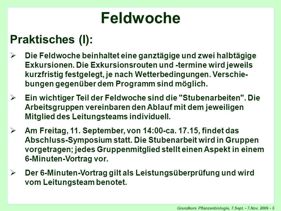 Grundkurs Pflanzenbiologie, 7.Sept. - 7.Nov. 2009 - 5 Feldwoche, Praktisches Feldwoche Praktisches (I): Die Feldwoche beinhaltet eine ganztägige und z