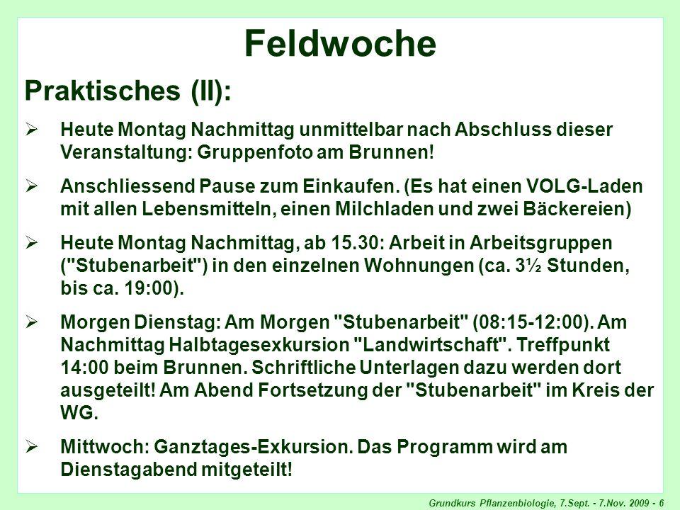 Grundkurs Pflanzenbiologie, 7.Sept. - 7.Nov. 2009 - 6 Feldwoche, Praktisches Feldwoche Praktisches (II): Heute Montag Nachmittag unmittelbar nach Absc