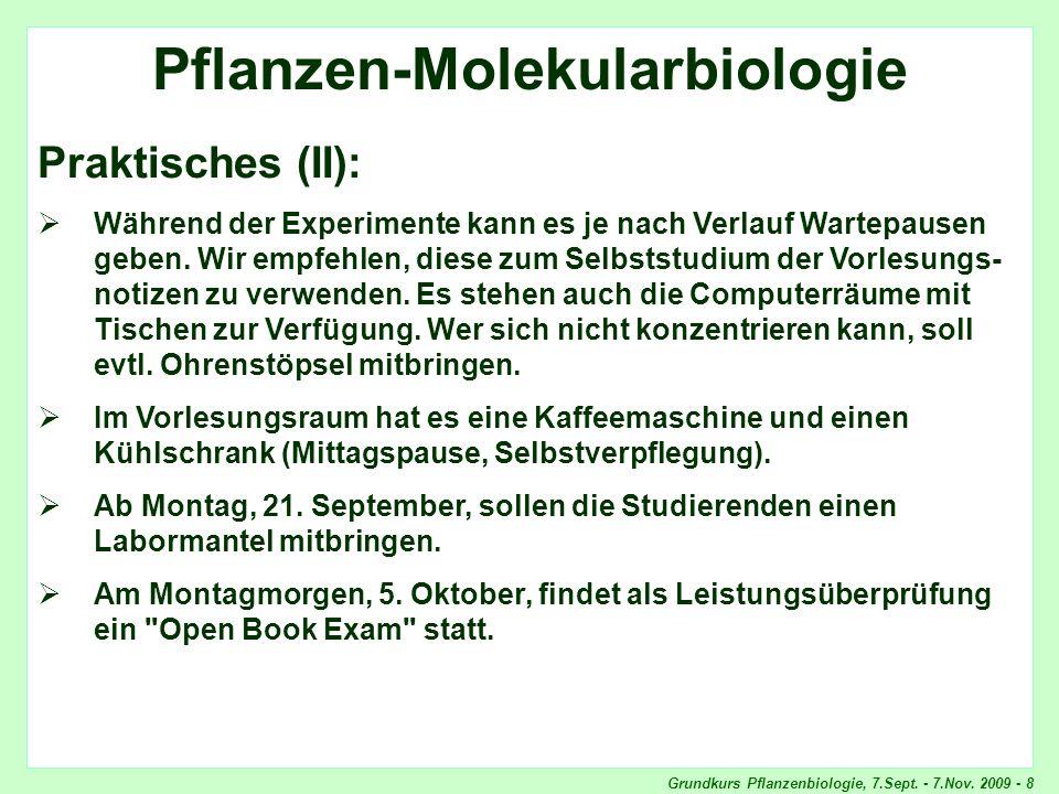Grundkurs Pflanzenbiologie, 7.Sept. - 7.Nov. 2009 - 8 Pflanzen-Molekularbiologie Praktisches (II): Während der Experimente kann es je nach Verlauf War
