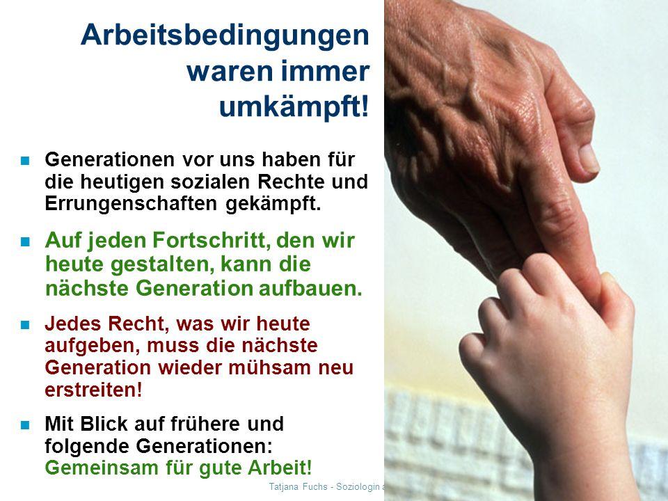Tatjana Fuchs - Soziologin am Internationalen Institut für empirische Sozialforschung Arbeitsbedingungen waren immer umkämpft! n Generationen vor uns