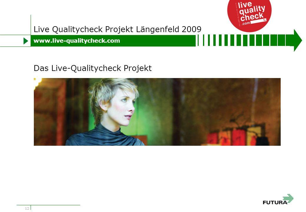 12 Live Qualitycheck Projekt Längenfeld 2009 www.live-qualitycheck.com Das Live-Qualitycheck Projekt