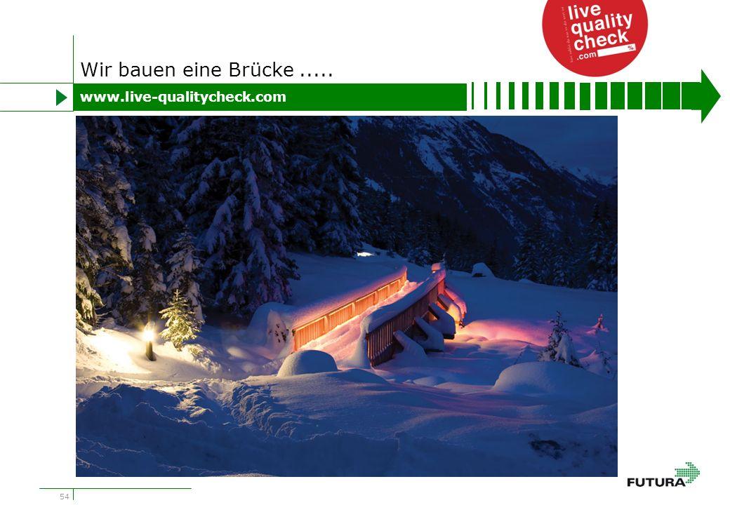 54 Wir bauen eine Brücke..... www.live-qualitycheck.com