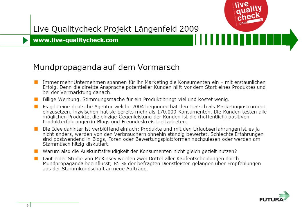 10 Live Qualitycheck Projekt Längenfeld 2009 Die Konsumenten sind vielleicht werbemüde, aber sicher nicht marketingmüde.