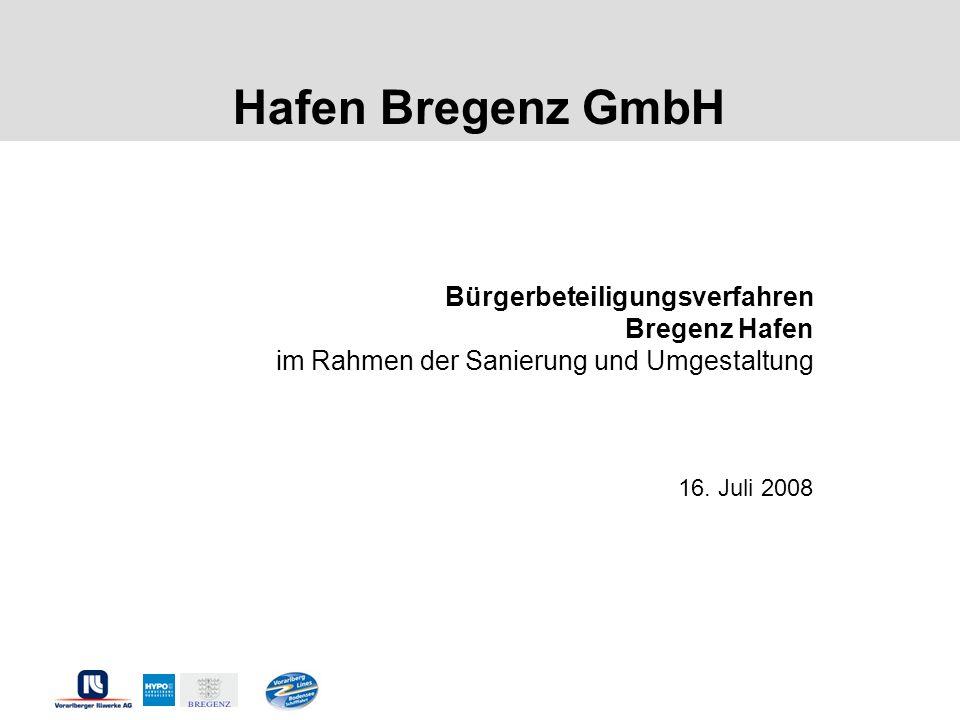 Hafen Bregenz GmbH Bürgerbeteiligungsverfahren Bregenz Hafen im Rahmen der Sanierung und Umgestaltung 16. Juli 2008