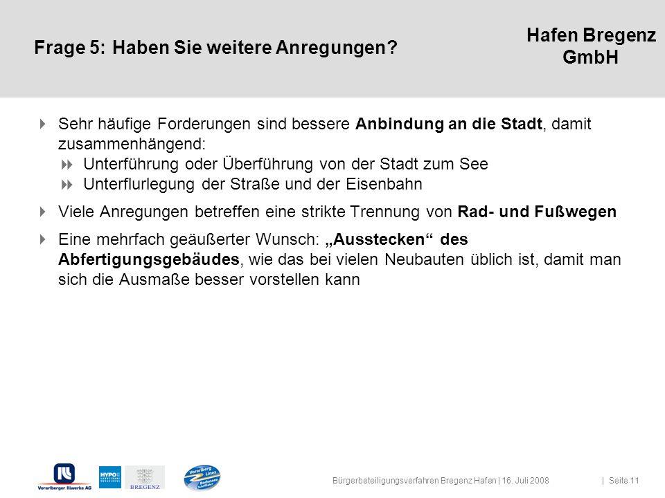 Hafen Bregenz GmbH Frage 5:Haben Sie weitere Anregungen? Sehr häufige Forderungen sind bessere Anbindung an die Stadt, damit zusammenhängend: Unterfüh