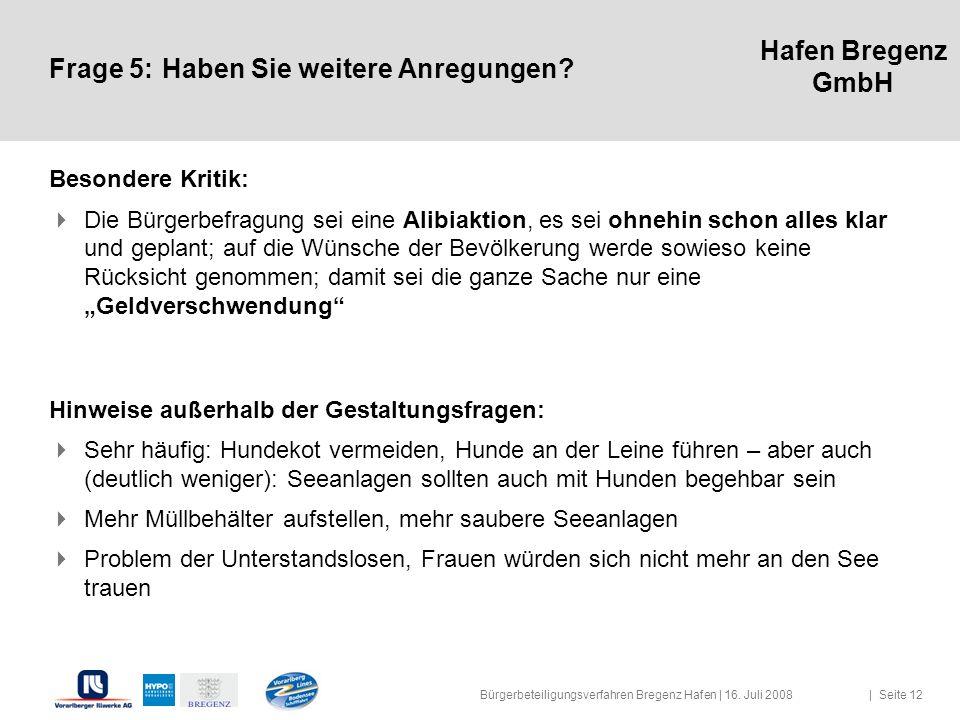 Hafen Bregenz GmbH Frage 5:Haben Sie weitere Anregungen? Besondere Kritik: Die Bürgerbefragung sei eine Alibiaktion, es sei ohnehin schon alles klar u
