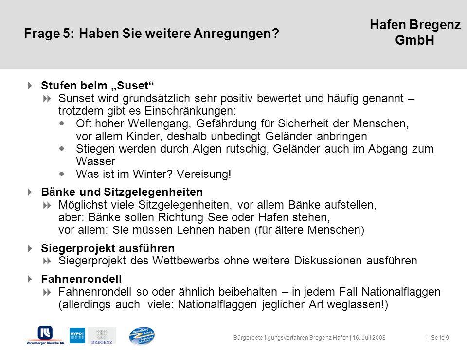 Hafen Bregenz GmbH Frage 5:Haben Sie weitere Anregungen? Stufen beim Suset Sunset wird grundsätzlich sehr positiv bewertet und häufig genannt – trotzd