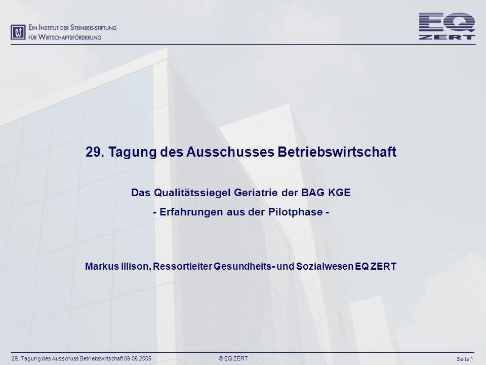 29. Tagung des Ausschuss Betriebswirtschaft 09.05.2005 Seite 1 © EQ ZERT 29.