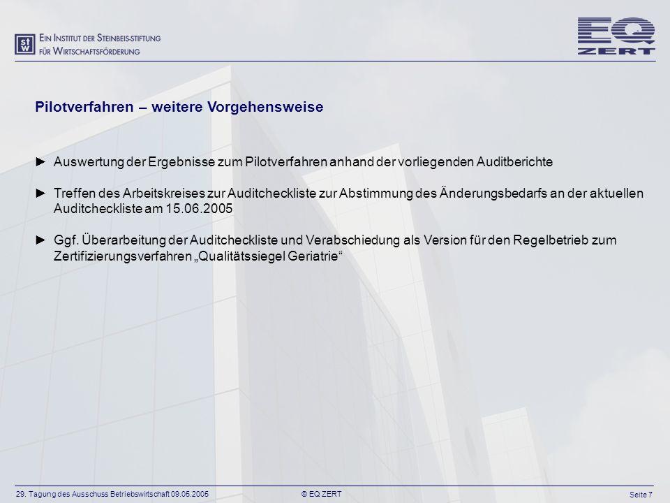 29. Tagung des Ausschuss Betriebswirtschaft 09.05.2005 Seite 7 © EQ ZERT Pilotverfahren – weitere Vorgehensweise Auswertung der Ergebnisse zum Pilotve