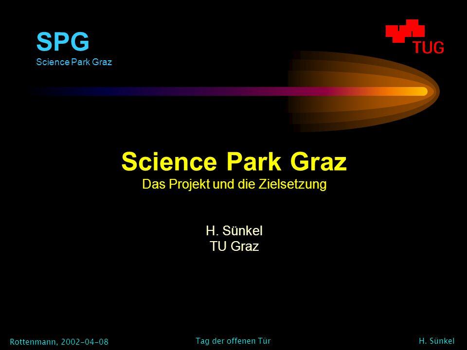 SPG Science Park Graz Rottenmann, 2002-04-08 H. Sünkel Tag der offenen Tür Science Park Graz Das Projekt und die Zielsetzung H. Sünkel TU Graz
